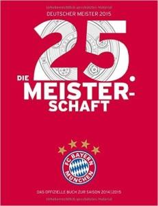 Fussball Buch Bundesliga die 25 Meisterschaft des FC Bayern München