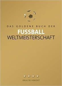Fussball Buch Das goldene Buch zur Weltmeisterschaft